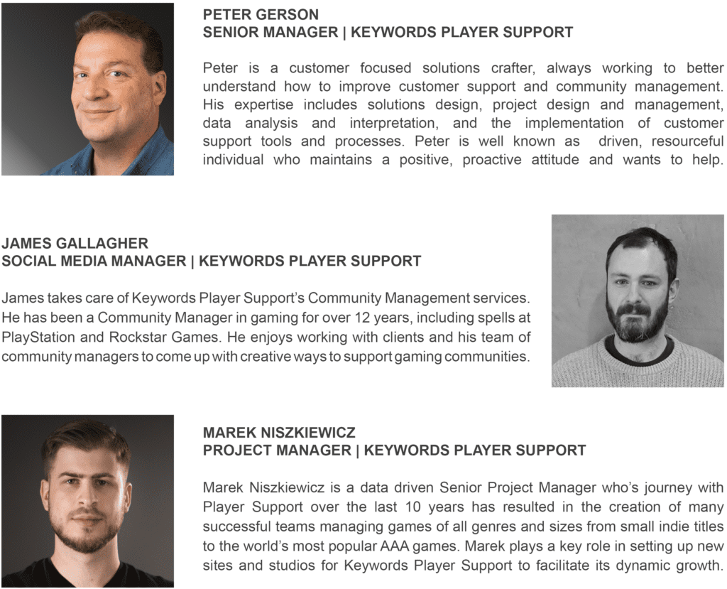 Presenters bios: Peter Gerson, Senior Manager at Keywords Player Support, James Gallagher, Social Media Manager at Keywords Player Support, Marek Niszkiewicz, Project Manager at Keywords Player Support.